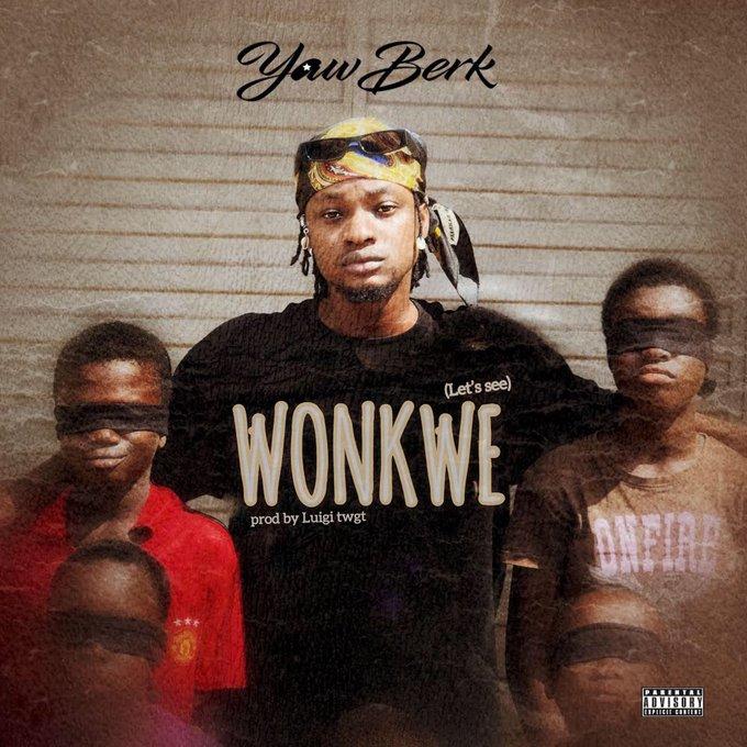 Yaw Berk - Wonkwe (Let's See)