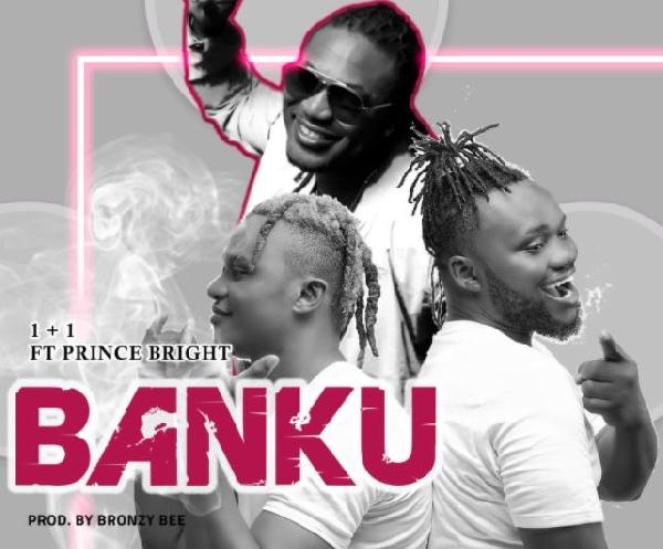 1+1 - Banku Ft. Prince Bright (Buk Bak)