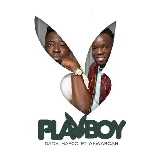Dada Hafco - Playboy Ft Akwaboah