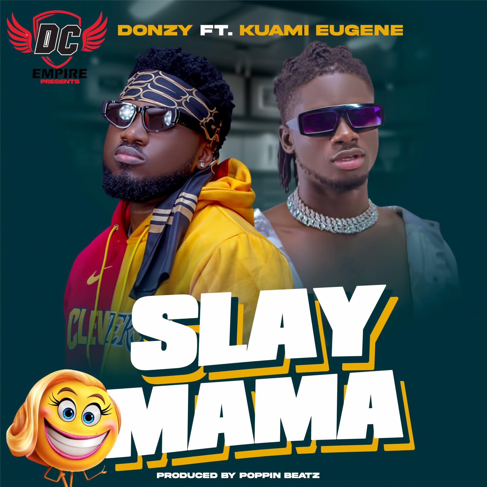 Donzy - Slay Mama Ft Kuami Eugene (Prod. by Poppin Beatz)