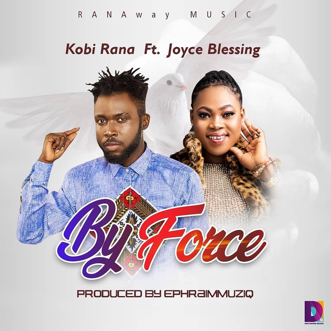 Kobi Rana - By Force Ft Joyce Blessing (Prod. by Ephraim Musiq)