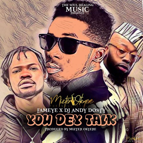 Mizter Okyere – You Dey Talk ft. Fameye & Andy Dosty