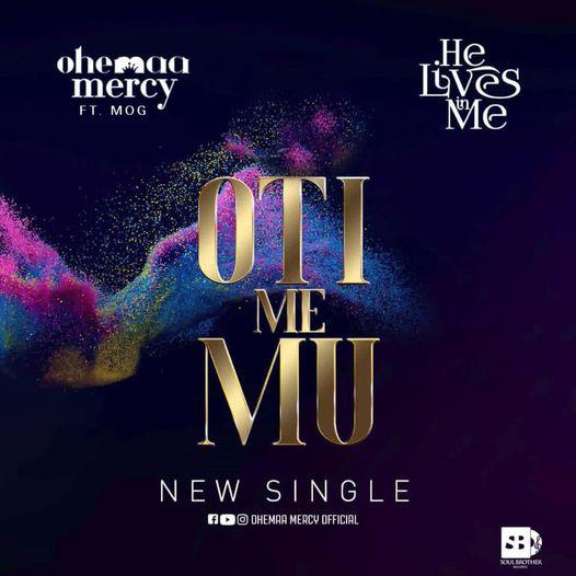 Ohemaa Mercy - Oti Me Mu (He Lives In Me) Ft. MOG