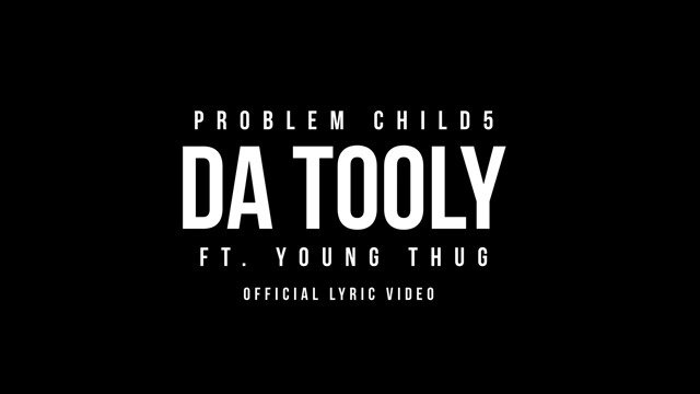 Problem Child 5 – Da Tooly Ft. Young Thug