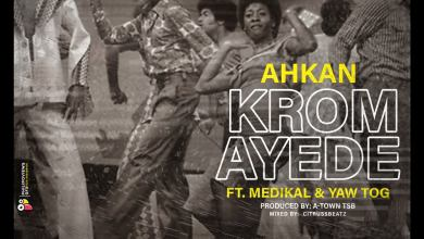 Photo of Ahkan – Krom Ay3d3 ft Medikal x Yaw Tog