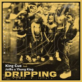 King Cue - Dripping Feat. Joi Ro x Yhung King