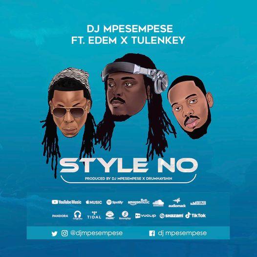 DJ MPesempese - Style No Ft. Edem x Tulenkey