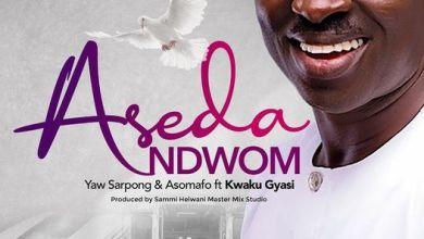 Photo of Yaw Sarpong & Asomafo – Aseda Dwom Ft. Kweku Gyasi