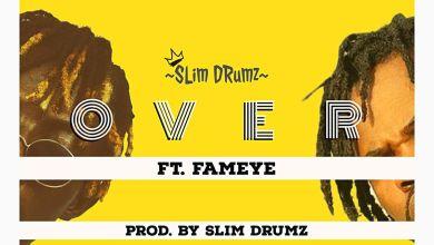 Photo of Slim Drumz – Over ft Fameye (Prod. by Slim Drumz)