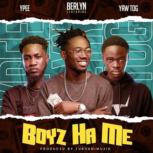 Berlyn – Boys Ha Me Instrumental Ft. Ypee x Yaw Tog (Boyz Ha Me Instrumental)