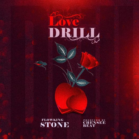 Flowking Stone - Love Drill ( Prod By Chensea Beat)