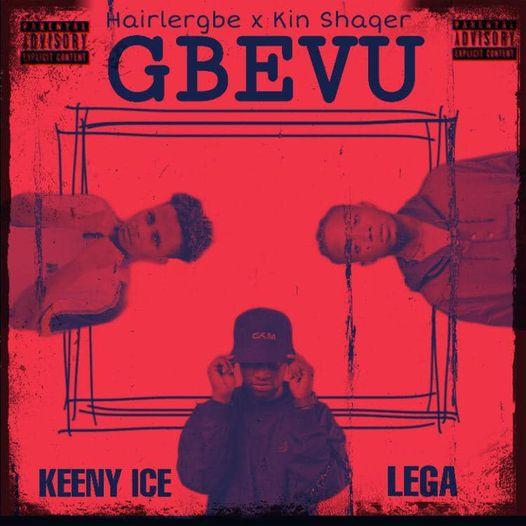 Hairlergbe & Kin Shaqer - Gbevu Ft. Keeny Ice & Lega