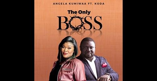 ANGELA KUMIWAA - THE ONLY BOSS ft. KODA
