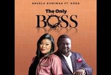 Photo of ANGELA KUMIWAA –  THE ONLY BOSS ft. KODA