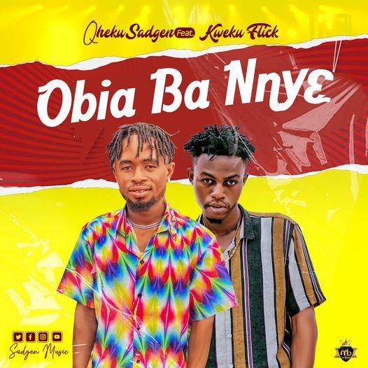 Qheku Sadgen - Obia Ba Nny3 Ft. Kweku Flick MP3 Download