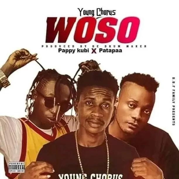 Woso by Young Chorus Ft Patapaa x Pappy Kubi