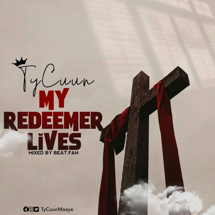 TyCuun My Redeemer Lives Mixed by beat.fan Ghnewslive.com
