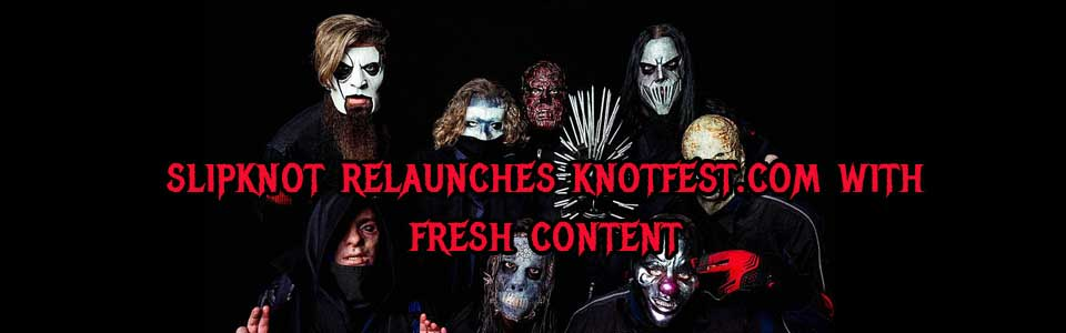 slipknot new knotfest.com website ghostcultmag