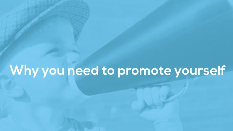 """Featured image for """"Why you need to promote yourself!"""""""