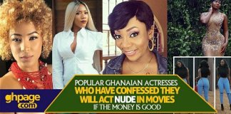 Popular Ghanaian Actresses Who Have Confessed They Will Act Nu-de In Movies If The Money Is Good