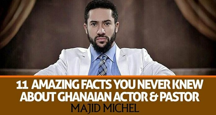 11 Amazing Facts You Never Knew About Ghanaian Actor And Pastor Majid Michel - Find Out Here