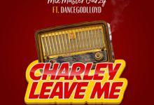 Photo of Mix Master Garzy – Charley Leave Me Ft Dancegodlloyd