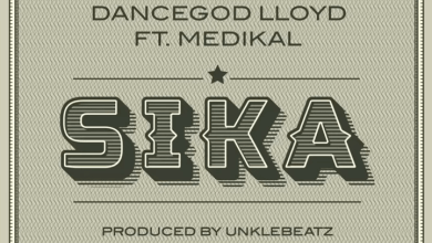 Photo of Dancegod LLoyd – Sika Ft Medikal (Prod. by UnkleBeatz)