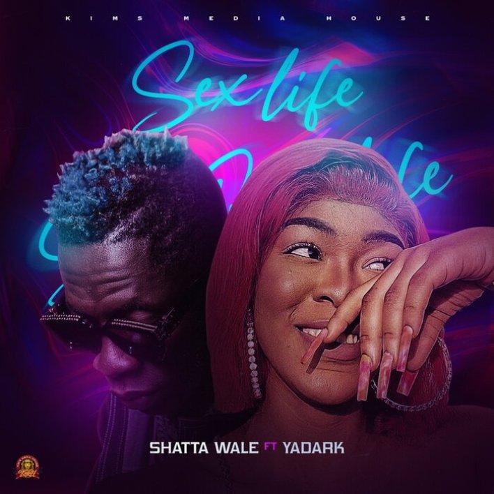 Sex Life by Shatta Wale Ft Yadark [Full Mp3 Audio]