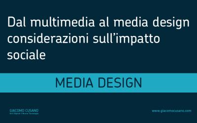 Dal multimediale al media design: considerazioni sull'impatto sociale