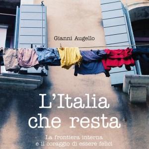 L'Italia che resta. La frontiera interna e il coraggio di essere felici. Gianni Augello. Ediciclo 2021