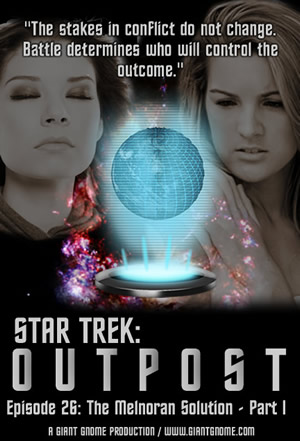 Star Trek: Outpost - Episode 26 - The Melnoran Solution - Part I