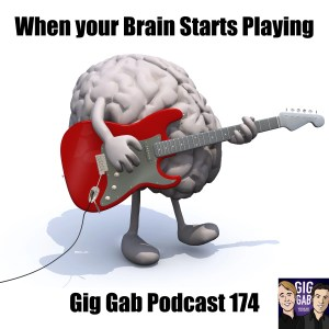 Brain with a guitar saying When Your Brain Starts Playing – Gig Gab Podcast 174