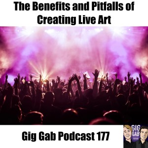 "Cheering crowd in concert lights, text says, ""benefits and pitfalls of live art, Gig Gab Podcast 177"""