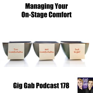 Managing on Stage Comfort Levels - Gig Gab Podcast 178