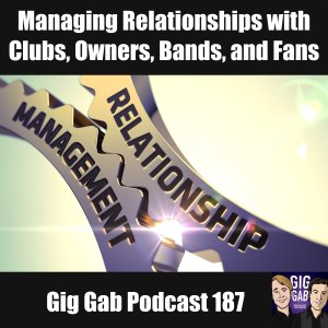 Managing Relationships with Clubs, Owners, Bands, and Fans – Gig Gab Podcast 187
