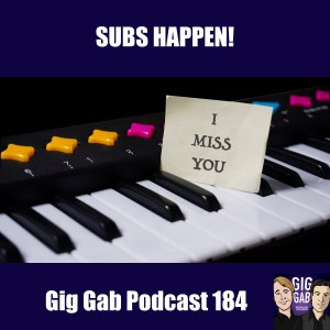 "Piano keyboard that says ""I Miss You"" with text Subs Happen! Gig Gab Podcast 184"