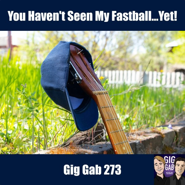 "Gig Gab 273 Episode Image with baseball hat on guitar and text ""You Haven't Seen My Fastball...Yet!"""