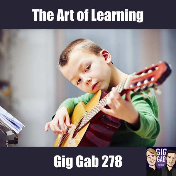The Art of Learning — Gig Gab 278 Episode Image