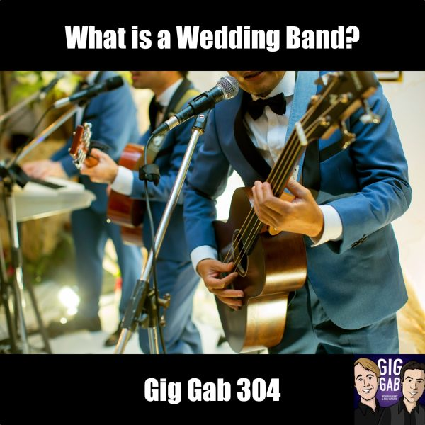 What is a Wedding Band? —Gig Gab 304 Episode Image