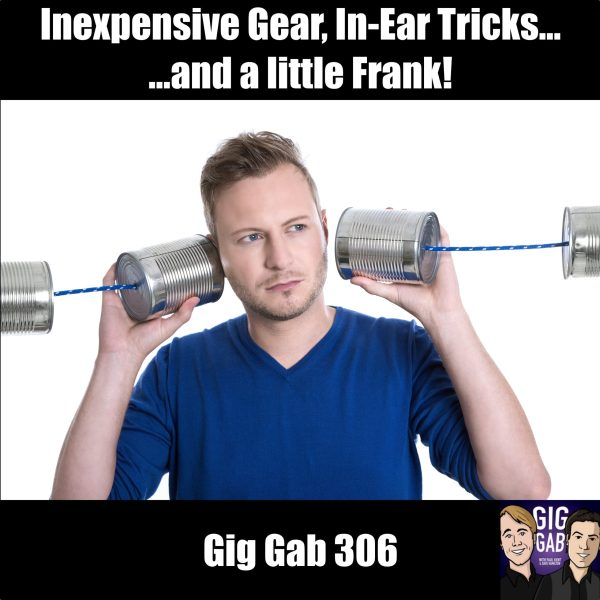 Man with cans-and-string on his ears - Inexpensive Gear, In-Ear Tricks, and a little Frank! –Gig Gab 306 episode image