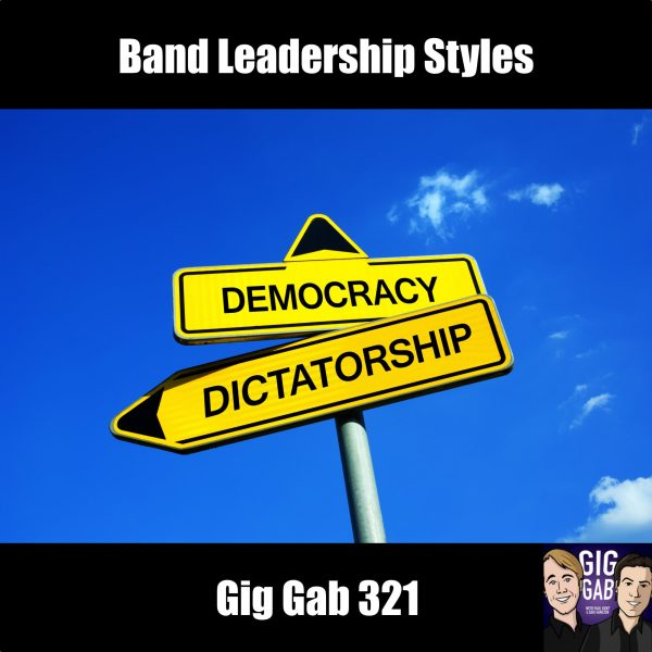 Band Leadership Styles —Gig Gab 321 Outtro