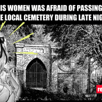 This woman was afraid of passing through the local cemetery at late night but then she...