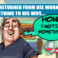 This husband returned from his work and after looking at his wife for few minutes.. said something ..