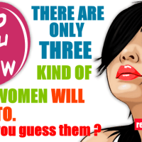 You may believe it or not, these are the only 3 kind of men, any women will listen to !!