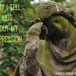 Why I tell my kids about my depression