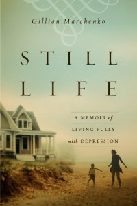 Still Life, A Memoir of Living Fully with Depression