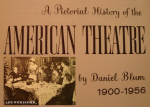 Life with Father is the cover photo of the book, A Pictorial History of the American Theater by Daniel Blum