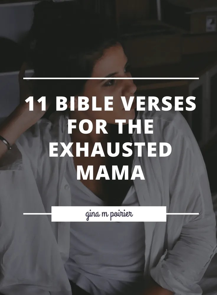 11 Bible Verses for the Exhausted Mama article from Gina M Poirier