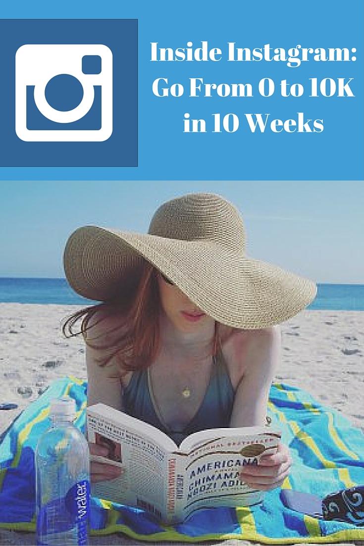 Inside Instagram_ Go From 0 to 10K in 10 Weeks