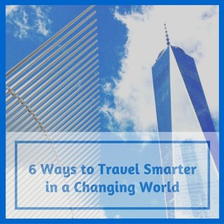 6 Ways to Travel Smarter in a Changing World